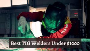 Best TIG Welders Under $1000