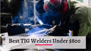 Best TIG Welders Under $800