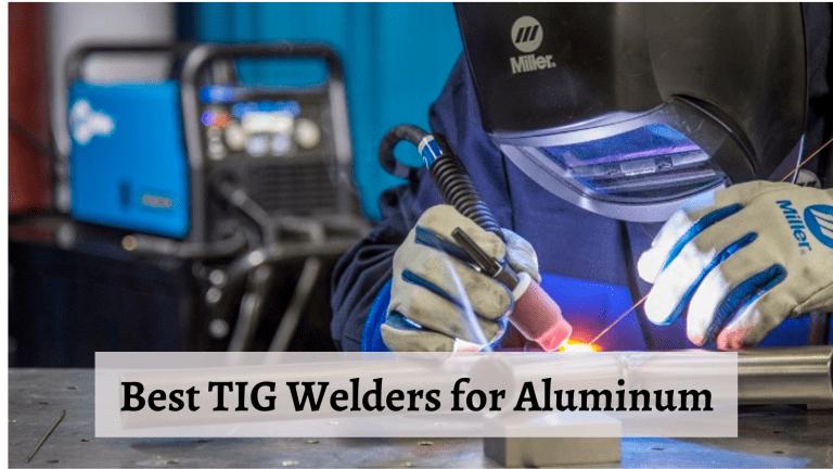 Best TIG Welders for Aluminum