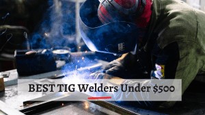 BEST TIG Welders Under $500