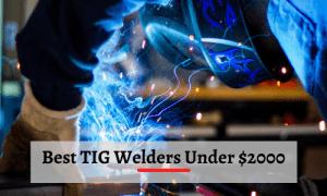Best TIG Welders Under $2000